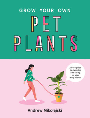 Grow Your Own Pet Plants - Written by Andrew Mikolajski
