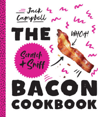 The Scratch + Sniff Bacon Cookbook - Author Jack Campbell