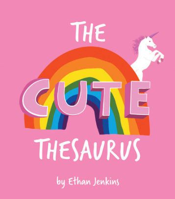 The Cute Thesaurus - Written by Ethans Jenkins