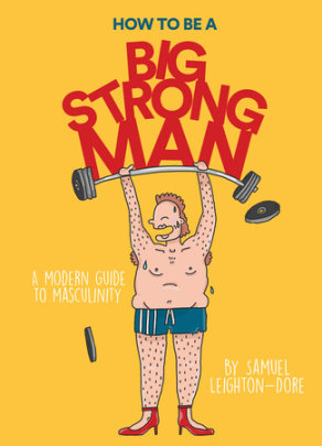 How to Be a Big Strong Man - Author Samuel Leighton-Dore