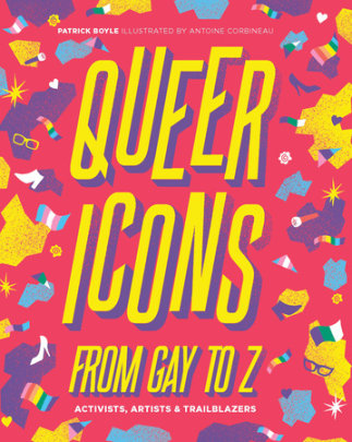 Queer Icons From Gay to Z - Written by Patrick Boyle, Illustrated by Antoine Corbineau
