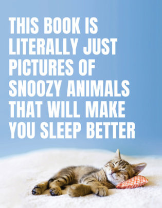 This Book Is Literally Just Pictures of Snoozy Animals That Will Make You Sleep Better - Edited by Smith Street Books