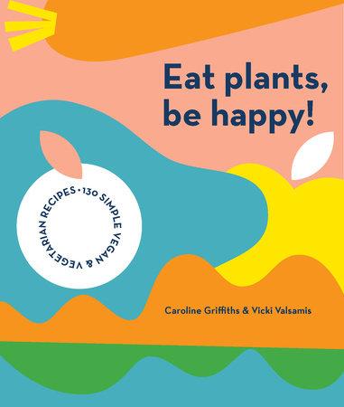 Eat Plants, Be Happy