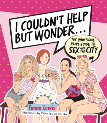 I Couldn't Help But Wonder... - Written by Emma Lewis, Illustrated by Chantel de Sousa