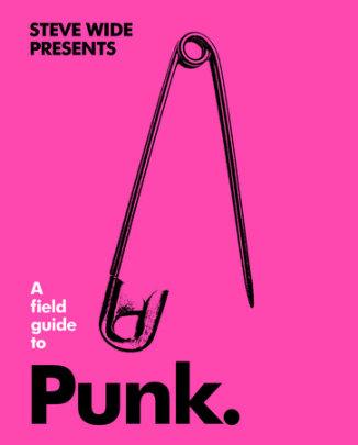 A Field Guide to Punk - Written by Steve Wide