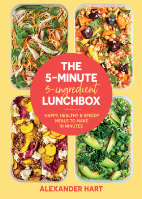 The 5-Minute, 5-Ingredient Lunchbox - Author Alexander Hart