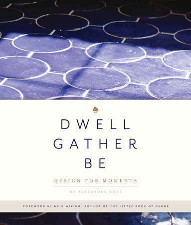 Dwell, Gather, Be