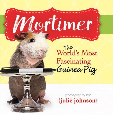 Mortimer, World's Most Fascinating Guinea Pig