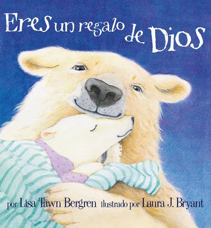 Eres un regalo de Dios / God Gave Us You by Lisa Tawn Bergren, Laura J. Bryant