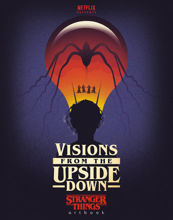 Cover image for Visions from the Upside Down: Stranger Things Artbook