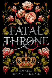 Book cover for Fatal Throne: The Wives of Henry VIII Tell All