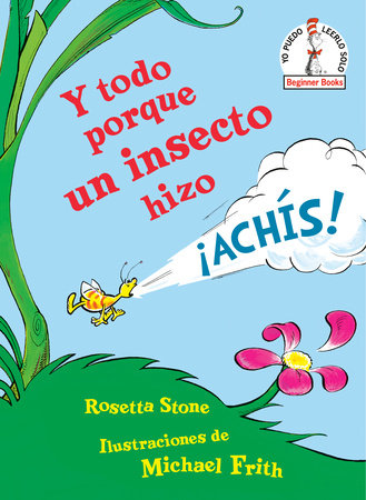 Y todo porque un insecto hizo ¡achís! (Because a Little Bug Went Ka-Choo! Spanish Edition)