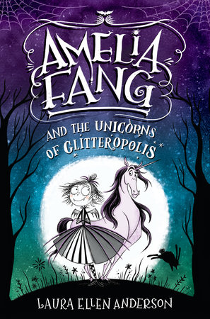 Amelia Fang and the Unicorns of Glitteropolis
