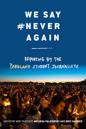 We Say #NeverAgain: Reporting by the Parkland Student Journalists