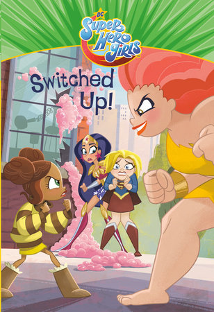 Switched Up! (DC Super Hero Girls)
