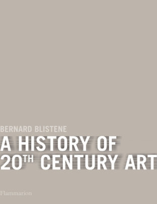 A History of 20th-Century Art - Written by Bernard Blistene