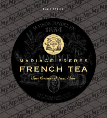 Mariage Freres French Tea - Written by Alain Stella, Photographed by Francis Hammond