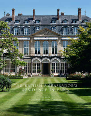 The British Ambassador's Residence in Paris - Written by Tim Knox, Photographed by Francis Hammond