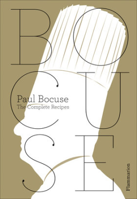 Paul Bocuse: The Complete Recipes - Author Paul Bocuse, Photographs by Jean-Charles Vaillant and Eric Trochon
