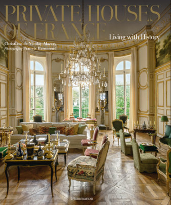 Private Houses of France - Written by Christiane de Nicolay-Mazery, Photographed by Francis Hammond