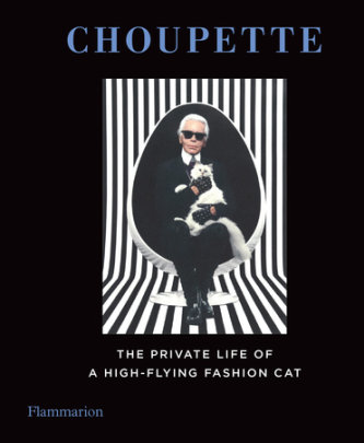 Choupette - Compiled by Patrick Mauriès and Jean-Christophe Napias, Photographed by Karl Lagerfeld, Contribution by Francoise Cacote and Sebastien Jondeau