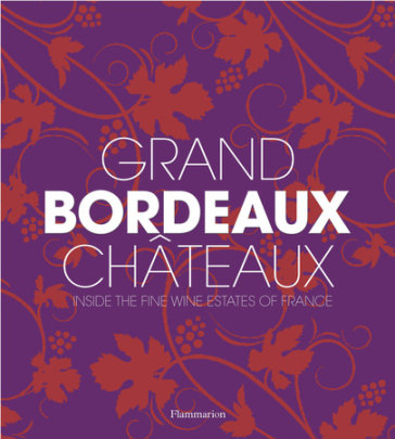 Grand Bordeaux Châteaux - Written by Philippe Chaix, Photographed by Guillaume de Laubier, Contribution by James Suckling
