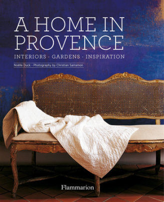 A Home in Provence - Written by Noelle Duck, Photographed by Christian Sarramon