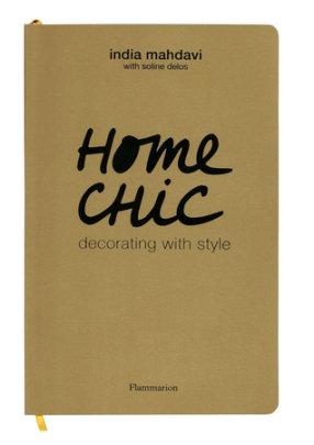 Home Chic - Written by India Mahdavi and Soline Delos