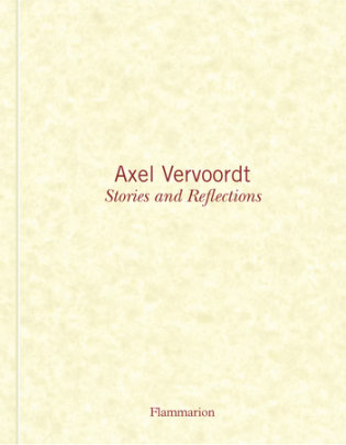 Axel Vervoordt: Stories and Reflections - Written by Axel Vervoordt and Michael James Gardner