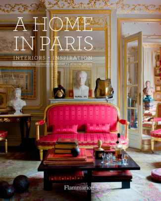 A Home in Paris - Photographed by Guillaume de Laubier, Text by Catherine Synave