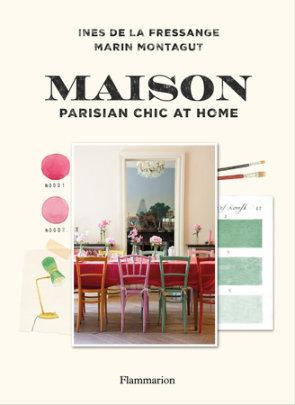 Maison - Author Ines de la Fressange and Marin Montagut, Photographs by Claire Cocano