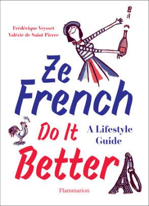 Ze French Do It Better - Written by Valérie de Saint-Pierre and Frédérique Veysset