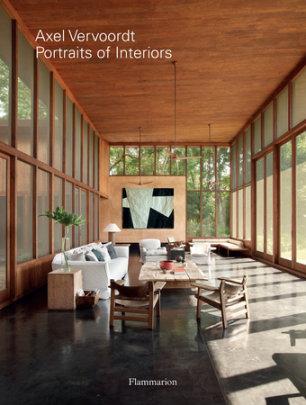 Axel Vervoordt: Portraits of Interiors - Photographed by Laziz Hamani, Text by Michael Gardner, Afterword by Boris Vervoordt, Foreword by Michael James Gardner
