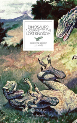 Dinosaurs - Written by Christine Argot and Luc Vives
