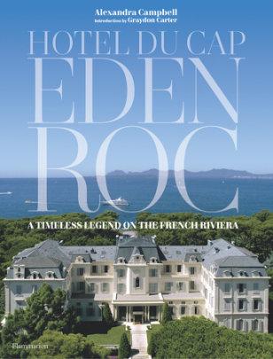 Hotel du Cap-Eden-Roc - Written by Alexandra Campbell, Introduction by Graydon Carter