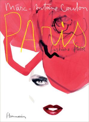 Paris: Fashion Flair - Written by Marc-Antoine Coulon, Foreword by Ines de la Fressange