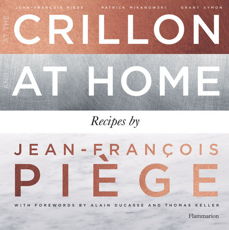 At the Crillon and at Home: Recipes by Jean-Francois Piege