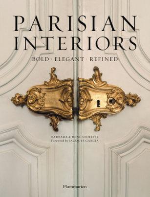 Parisian Interiors - Author Barbara Stoeltie and Rene Stoeltie, Foreword by Jacques Garcia
