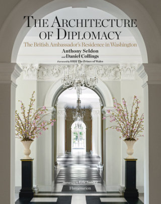 The Architecture of Diplomacy - Written by Anthony Seldon and Daniel Collings, Photographed by Eric Sander, Contribution by James Osen, Foreword by HRH The Prince of Wales