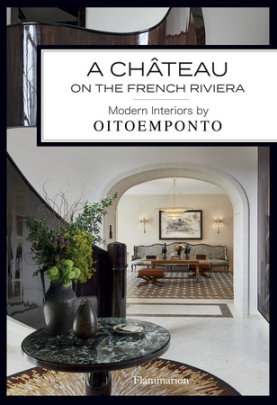 A Château on the French Riviera - Written by Oitoemponto, Photographed by Francis Amiand, Text by Marie Vendittelli, Foreword by Gianluca Longo