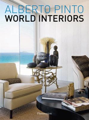 Alberto Pinto: World Interiors - Author Alberto Pinto and Julien Morel