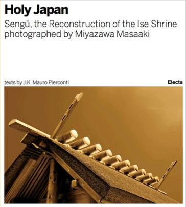 Sengu: The Reconstruction of the Ise Shrine - Written by J.K. Mauro Pierconti, Photographed by Masaaki Miyazawa