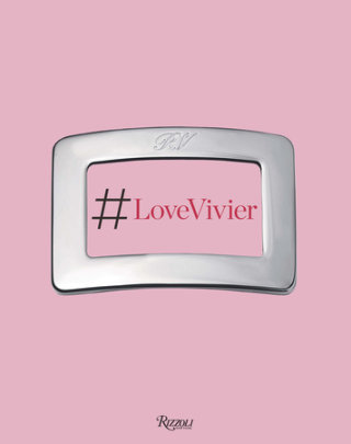 Love Vivier - Text by Ines de la Fressange and Christene Barberich and Leandra Medine and Arianna Piazza and Jean-Paul Goude