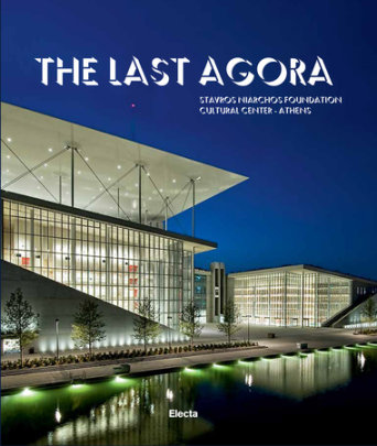 The Last Agora - Contribution by Renzo Piano, Preface by Sir Antonio Pappano