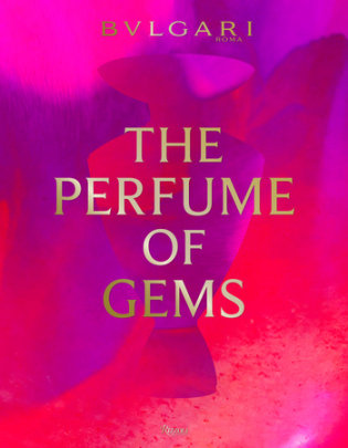 Bulgari: The Perfume of Gems - Edited by Simone Marchetti, Text by Renato Bruni and Brian Eno and Chiara Gamberale and Annick Le Guerer