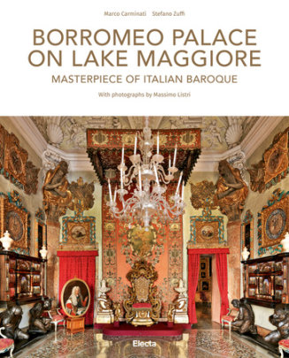 Borromeo Palace on Lake Maggiore - Written by Stefano Zuffi, Photographed by Massimo Listri