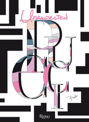 Unexpected Pucci - Introduction by Suzy Menkes, Text by Angelo Flaccavento and Piero Lissoni, Edited by Laudomia Pucci