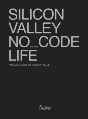 SILICON VALLEY NO_CODE LIFE - Photographs by Ramak Fazel, Edited by Tod's No_Code
