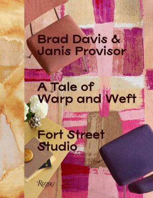 A Tale of Warp and Weft - Edited by Brad Davis and Janis Provisor, Contributions by Pilar Viladas and Michael Boodro, Foreword by Ben Evans
