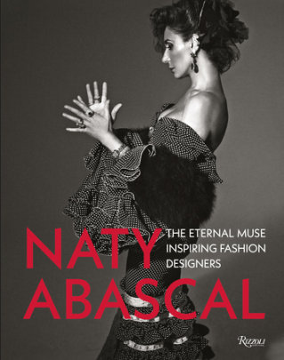 Naty Abascal  - Text by Suzy Menkes and Mario Testino and Christian Lacroix and Valentino Garavani and Vicente Gallart